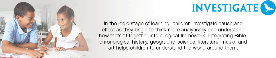 In the logic stage of learning, children investigate cause and effect as they begin to think more analytically and understand how facts fit together into a logical framework. Integrating Bible, chronological history, geography, science, literature, music, and art helps children to understand the world around them.