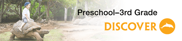 Preschool through 3rd Grade: Discover
